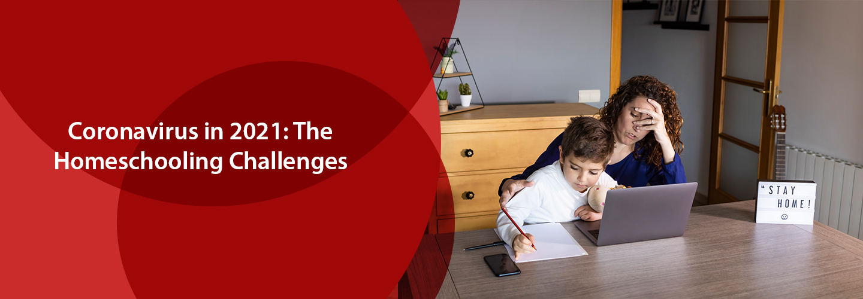 Coronavirus in 2021: The Homeschooling Challenges
